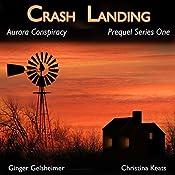 Crash Landing: Aurora Conspiracy, Prequel, Book 1 | Ginger Gelsheimer, Christina Keats