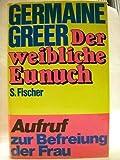 Der Weibliche Eunuch: Aufruf Zur Befreiung Der Frau [The Female Eunuch] (310627901X) by Germaine Greer