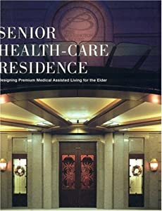 Senior Health-Care Residence: Designing Premium Medical Assisted Living for the Elderly from Azur Corporation