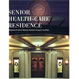Senior Health-Care Residence: Designing Premium Medical Assisted Living for the Elderly