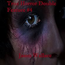 True Horror Double Feature 4 Audiobook by Jason Wallace Narrated by Jason Wallace, Saethon Williams