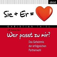 Wer passt zu mir? Er + Sie = Herz: Das Geheimnis der erfolgreichen Partnerwahl Hörbuch von Christian Thiel Gesprochen von: Uli Nobbe