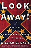 Look Away!: A History of the Confederate States of America (0743234995) by Davis, William C.