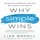 Why Simple Wins: Escape the Complexity Trap and Get to Work That Matters Hörbuch von Lisa Bodell Gesprochen von: Steven Menasche