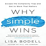 Why Simple Wins: Escape the Complexity Trap and Get to Work That Matters | Lisa Bodell