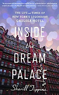 Inside The Dream Palace: The Life And Times Of New York's Legendary Chelsea Hotel by Sherill Tippins ebook deal