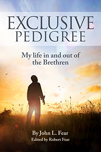 Exclusive Pedigree: My life in and out of the Brethren by John L Fear