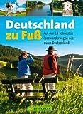 Deutschland zu Fuß: Auf den 14 schönsten Fernwanderwegen quer durch Deutschland