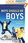 Boys Should Be Boys: 7 Secrets to Rai...