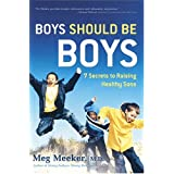 Boys Should Be Boys: 7 Secrets to Raising Healthy Sons ~ Meg Meeker