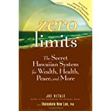 Zero Limits: The Secret Hawaiian System for Wealth, Health, Peace, and More ~ Joe Vitale