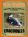 101 Facts... Crocodiles! Crocodile Books for Kids  - Amazing Facts, Photos & Video Links. (101 Animal Facts Book 13)