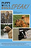 Puppy Mill Dogs SPEAK!: Happy Stories and Helpful Advice