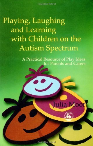 Playing, Laughing, and Learning with Children on the Autism Spectrum: A Practical Resource of Play Ideas for Parents and Carers by Julia Moor (2002-11-01)
