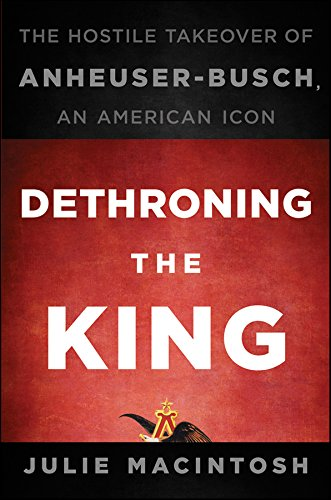 dethroning-the-king-the-hostile-takeover-of-anheuser-busch-an-american-icon
