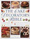 Angela Nilsen The Cake Decorator's Bible: A Complete Guide to Cake Decorating Techbiques with Over 100 Projects, from Traditional Classics to the Latest in Contemporary Designs