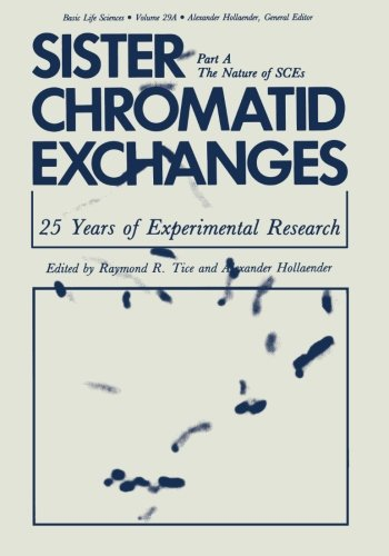 Sister Chromatid Exchanges: 25 Years of Experimental Research Part A: The Nature of Sces (Basic Life Sciences)