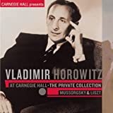 Vladimir Horowitz at Carnegie Hall - the Private Collection: Moussorgski & Lisztpar Franz Liszt