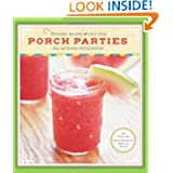 Porch Parties: Cocktail Recipes and Easy Ideas for Outdoor Entertaining by Denise Gee