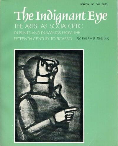 The Indignant Eye: The artist as social critic in prints and drawings from the fifteenth century to Picasso
