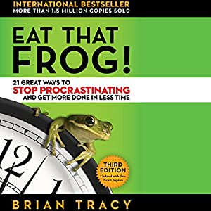 Eat That Frog!: 21 Great Ways to Stop Procrastinating and Get More Done in Less Time Audiobook by Brian Tracy Narrated by Brian Tracy