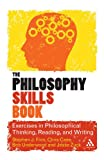 img - for The Philosophy Skills Book: Exercises in Philosophical Thinking, Reading, and Writing book / textbook / text book