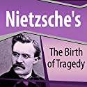 Nietzsche's The Birth of Tragedy Audiobook by Friedrich Nietzsche Narrated by Ray Childs