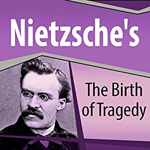 Nietzsche's The Birth of Tragedy Audiobook