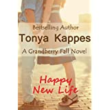 Happy New Life (A Grandberry Falls Novel) ~ Tonya Kappes