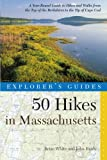 Explorer's Guide 50 Hikes in Massachusetts: A Year-Round Guide to Hikes and Walks from the Top of the Berkshires to the Tip of Cape Cod (Fourth Edition)  (Explorer's 50 Hikes)