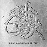 NOISE VIOLENCE AND DESTROY
