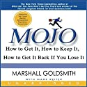 Mojo: How to Get It, How to Keep It, How to Get It Back if You Lose It (       UNABRIDGED) by Marshall Goldsmith, Mark Reiter Narrated by Marshall Goldsmith