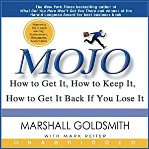 Mojo: How to Get It, How to Keep It, How to Get It Back if You Lose It | [Marshall Goldsmith, Mark Reiter]