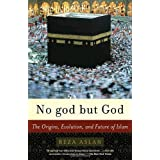 No god but God: The Origins, Evolution, and Future of Islamby Reza Aslan