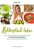 Rohköstlich leben - Leckere Rohkost-Rezepte für Gesundheit und zeitlose Schönheit