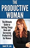 The Productive Woman: The Ultimate Guide to Getting Things Done and Increasing Productivity for Women