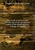 img - for Text book of military law for the use of the gentlemen cadets of the Royal Military College of Canada. 1 book / textbook / text book
