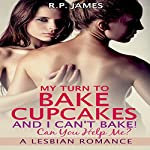 My Turn to Bake Cupcakes, and I Can't Bake! Can You Help Me? | R.P. James