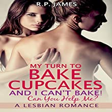My Turn to Bake Cupcakes, and I Can't Bake! Can You Help Me? Audiobook by R.P. James Narrated by Veronica Heart