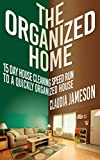 The Organized Home: 15 Day House Cleaning Speed Run to a Quickly Organized House (Organized Home, Clean House, Organized House, Clean Home, Organization)