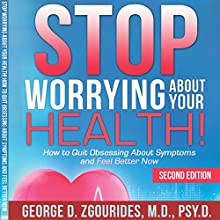 Stop Worrying About Your Health!: How to Quit Obsessing About Symptoms and Feel Better Now, Second Edition Audiobook by George D. Zgourides Narrated by James Young