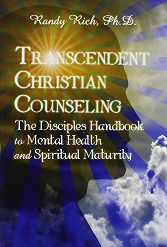 Transcendent Christian Counseling: The Disciple's Handbook to Mental Health and Spiritual Maturity