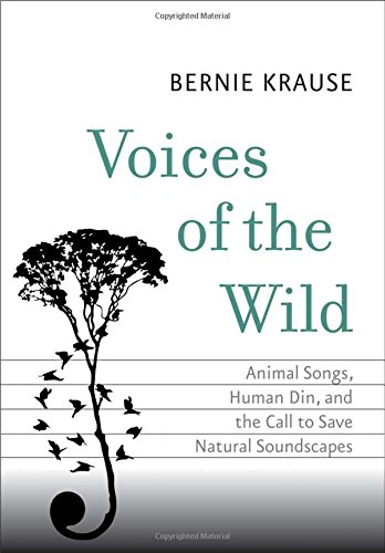 Voices of the Wild: Animal Songs, Human Din, and the Call to Save Natural Soundscapes (The Future Series) PDF