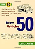Draw 50 Vehicles (0385141548) by Ames, Lee J.