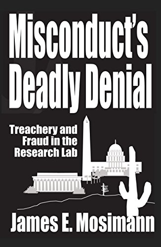 Misconduct's Deadly Denial: Treachery And Fraud In The Research Lab by James E. Mosimann ebook deal