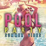Pool Party: Summer Vibes [Explicit]