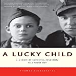 A Lucky Child: A Memoir of Surviving Auschwitz as a Young Boy | Thomas Buergenthal
