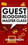 Guest Blogging Master Class: Your Ste...