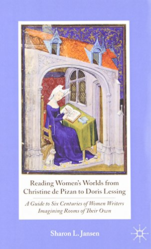Reading Women's Worlds from Christine de Pizan to Doris Lessing: A Guide to Six Centuries of Women Writers Imagining Roo