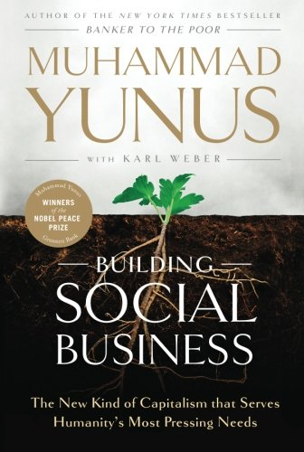 Building Social Business: The New Kind of Capitalism that...